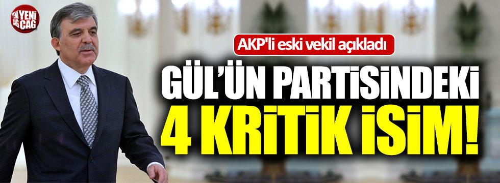 Abdullah Gül'ün partisindeki kritik 4 isim!