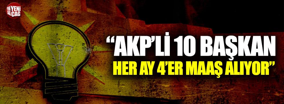 """""""AKP'li 10 başkan her ay 4'er maaş alıyor"""""""