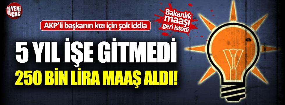 AKP'li başkanın kızı işe gitmeden 5 yılda 251 bin lira maaş aldı