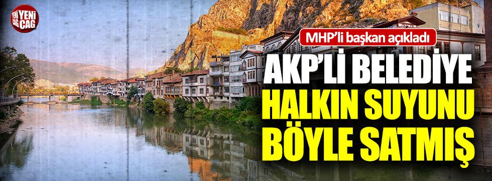 Amasya'da AKP'li belediye halkın suyunu böyle satmış