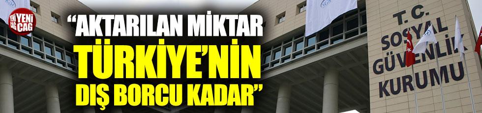 """""""SGK'ya aktarılan miktar Türkiye'nin dış borcu kadar"""""""
