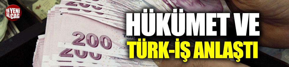 Hükümet ile Türk-İş anlaştı