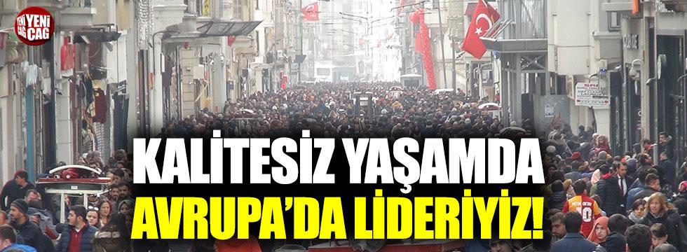 Türkiye, Avrupa'da en kalitesiz yaşayan ülke!