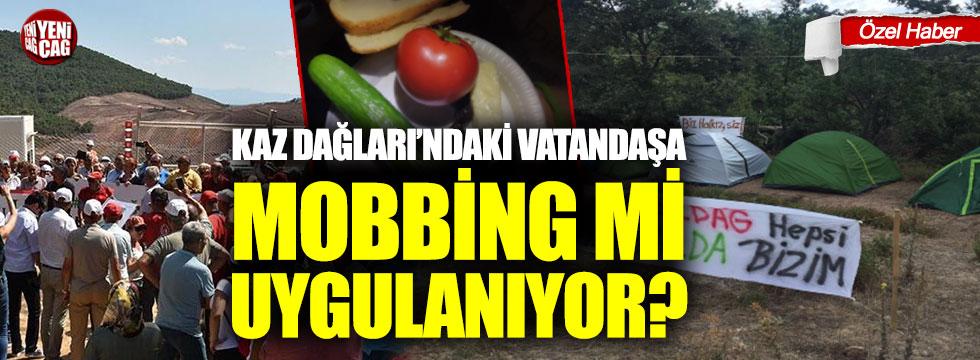 Kaz Dağları'ndaki vatandaşa mobbing mi uygulanıyor?