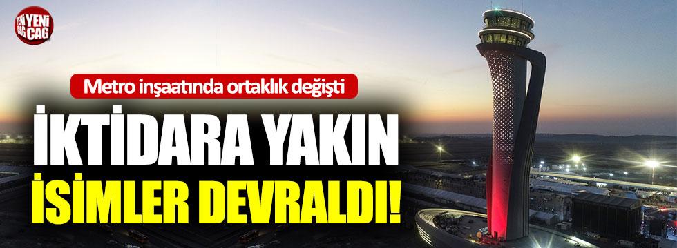 Yeni havalimanı metrosu inşaatını hükümete yakın firmalar devraldı!