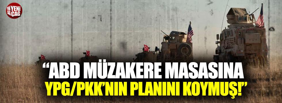 """""""ABD müzakere masasına YPG/PKK'nın planını koymuş!"""""""