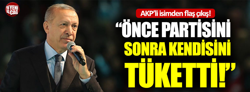 """""""Erdoğan önce partisini sonra da kendisini tamamıyla tüketti"""""""