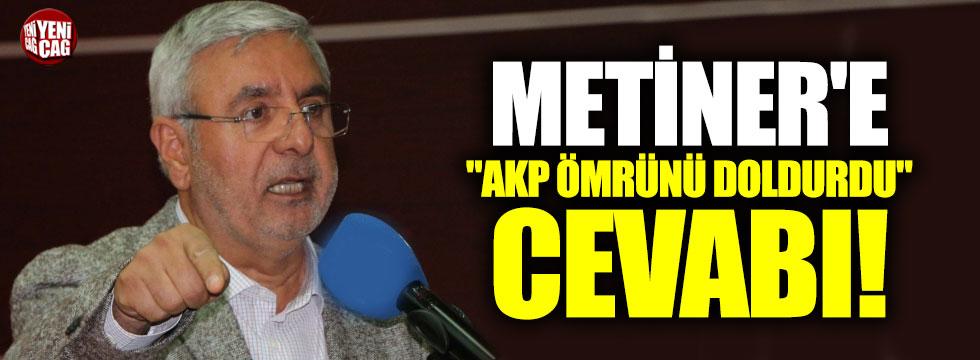 "Metiner'e ""AKP ömrünü doldurdu"" cevabı"