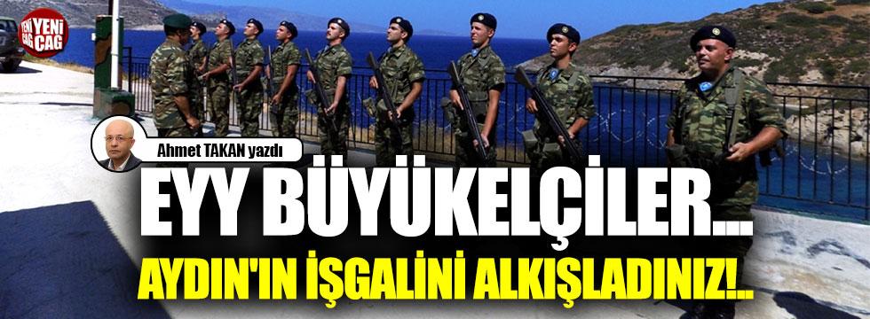 Eyy Büyükelçiler... Aydın'ın işgalini alkışladınız!..