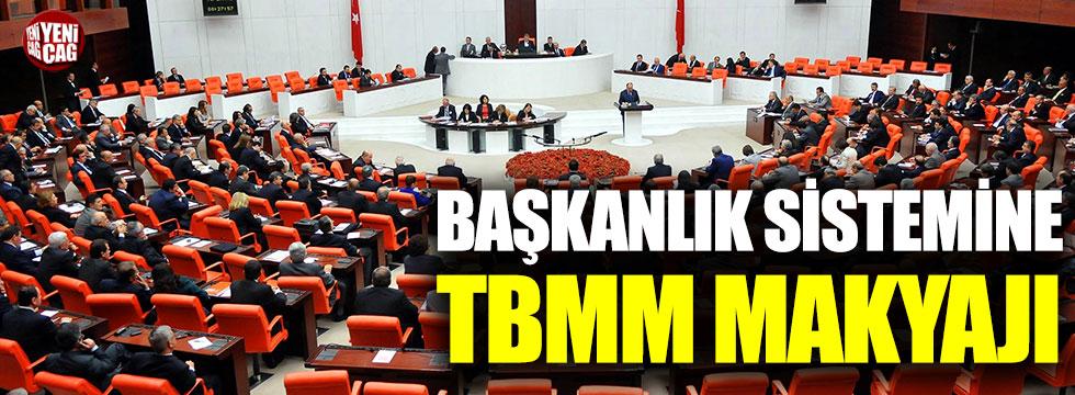 Başkanlık sistemine TBMM makyajı