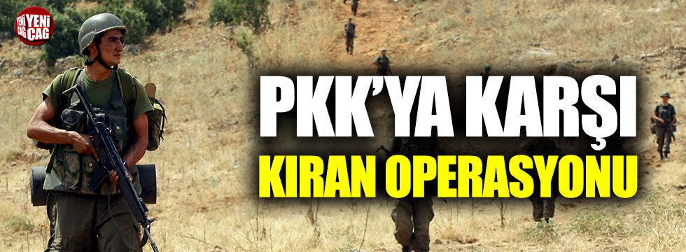 """PKK'ya karşı """"Kıran operasyonu"""""""