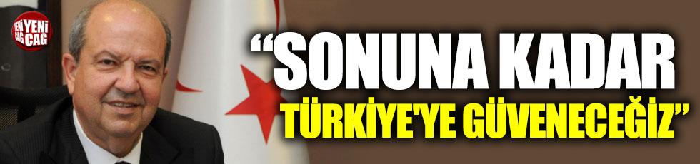 """""""Sonuna kadar Türkiye'ye güveneceğiz"""""""