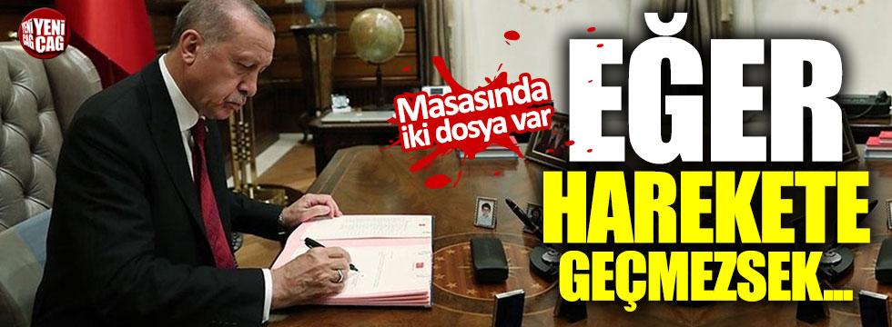 Erdoğan'ın masasında iki gündem var