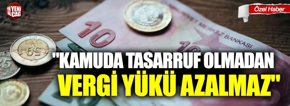 """""""Kamuda tasarruf olmadan vergi yükü azalmaz"""""""