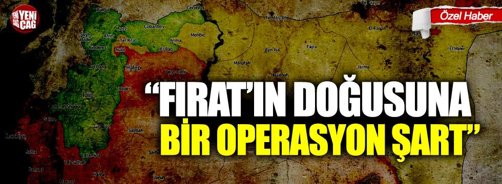 """""""Fırat'ın doğusuna bir operasyon şart"""""""