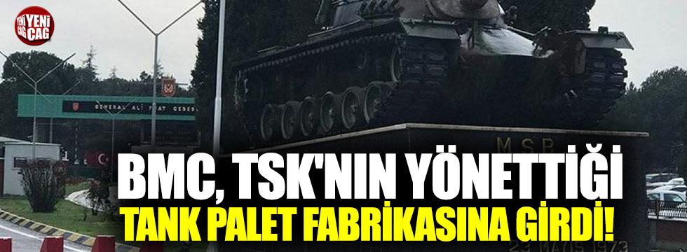 BMC TSK'nın yönettiği tank palet fabrikasına girdi! İkna toplantısı yaptı!