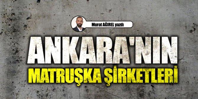 Ankara'nın Matruşka Şirketleri