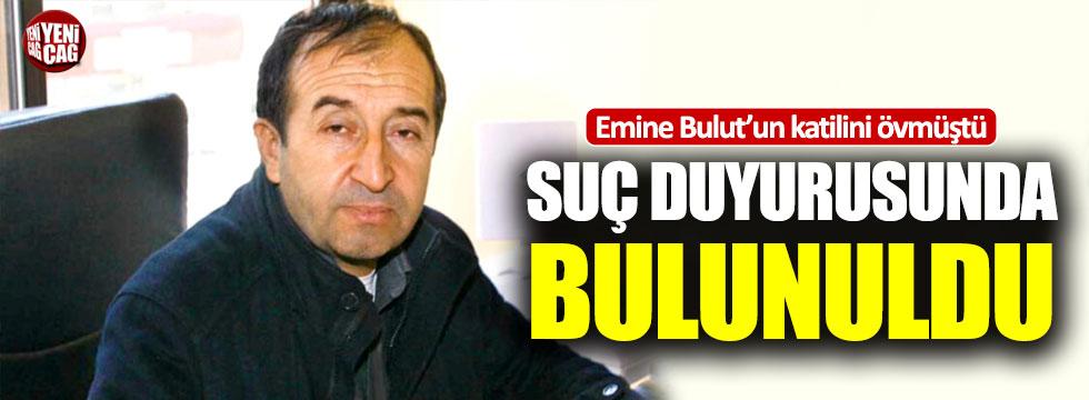 Emine Bulut'un katilini öven Özen için suç duyurusu