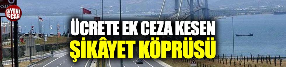 Ücrete ek ceza kesen şikâyet köprüsü