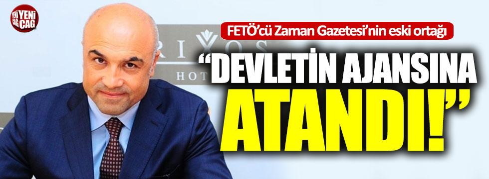 FETÖ'cü Zaman Gazetesi'nin eski ortağı devletin ajansına atandı!