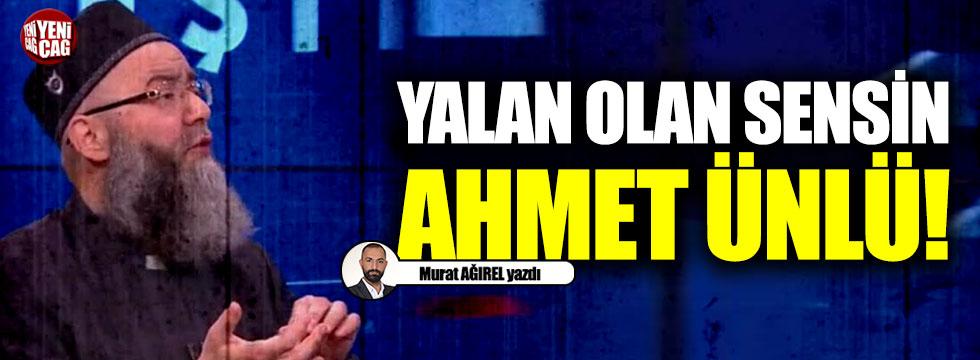 Yalan olan sensin Ahmet Ünlü!