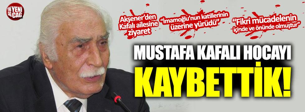Mustafa Kafalı hocayı kaybettik