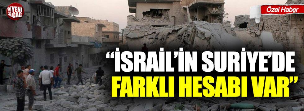 """""""İsrail'in Suriye'de farklı hesabı var"""""""