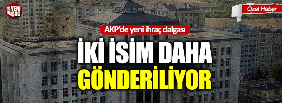 AKP'de iki isim daha ihraç ediliyor