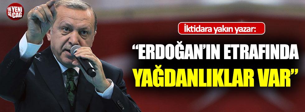 """İktidara yakın yazar: """"Erdoğan'ın etrafında yağdanlıklar var!"""""""