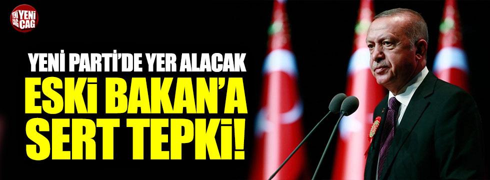 Erdoğan'dan yeni partide yer alacak eski bakana sert tepki!