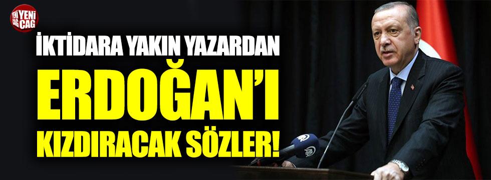 İktidara yakın yazardan Erdoğan'ı kızdıracak sözler!