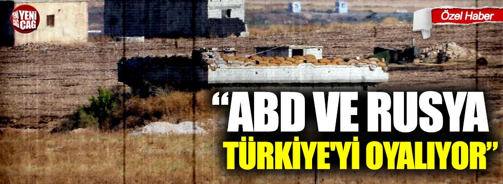 """""""ABD ve Rusya Türkiye'yi oyalıyor"""""""