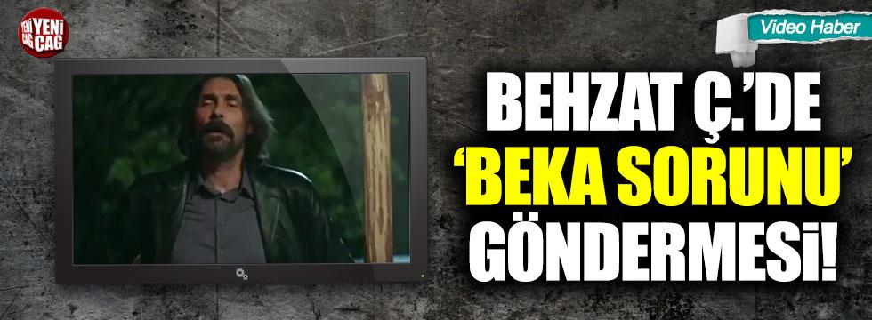 Behzat Ç.'de 'Beka sorunu' göndermesi