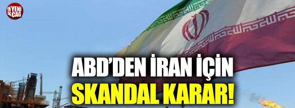 ABD'den İran için skandal karar!