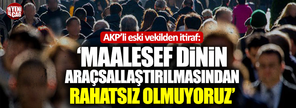 """AKP'li eski vekil: """"Dindarlar olarak çok kötü bir sınav veriyoruz"""""""