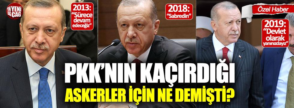 Erdoğan PKK'nın kaçırdığı askerler için ne demişti?