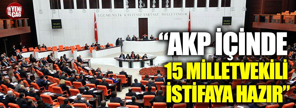 'AKP içinde 10-15 milletvekili istifaya hazır'