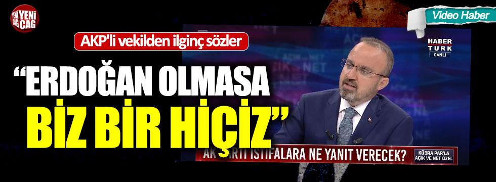 """Bülent Turan: """"Erdoğan olmasa biz hiçiz"""""""