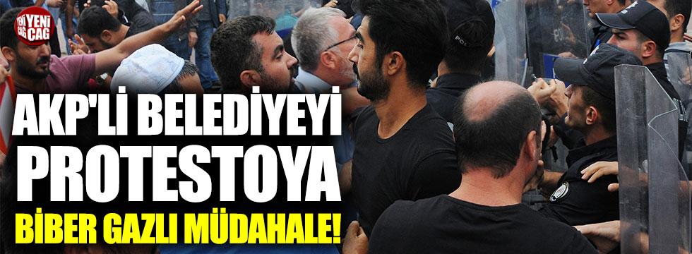 AKP'li belediyeyi protestoya biber gazlı müdahale!