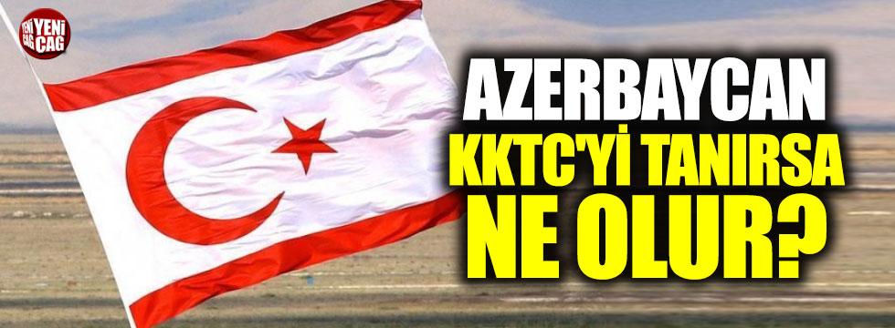 Azerbaycan KKTC'yi tanırsa ne olur?
