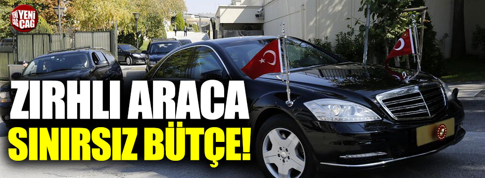 Cumhurbaşkanlığı'nda zırhlı araca sınırsız bütçe!