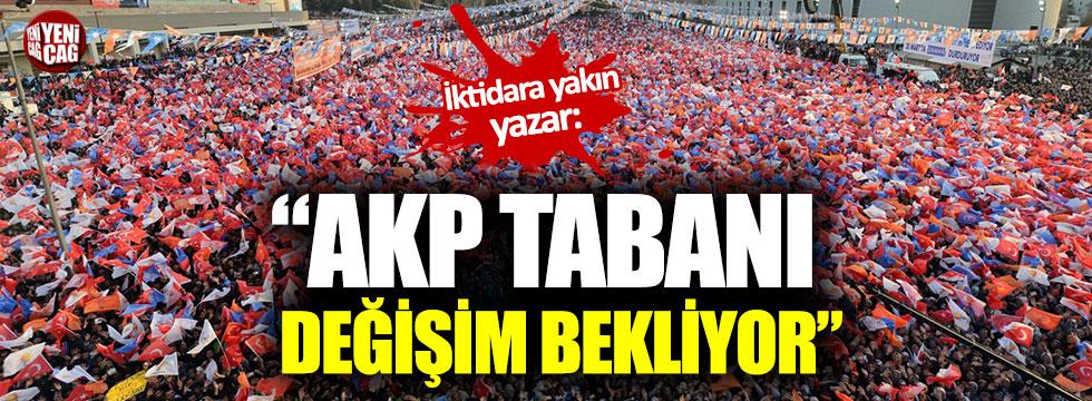 """İktidara yakın yazar: """"AKP tabanı değişim bekliyor"""""""