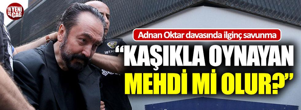 """Adnan Oktar davasında ilginç savunma: """"Kaşıkla oynayan mehdi mi olur?"""""""