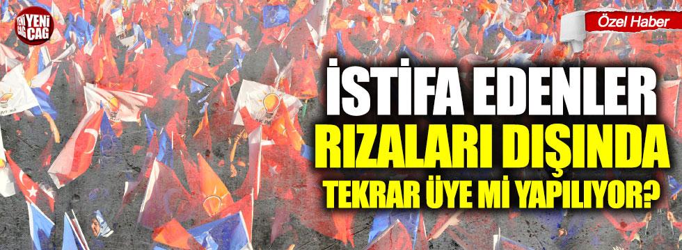 AKP'den istifa edenler yeniden mi üye yapılıyor?