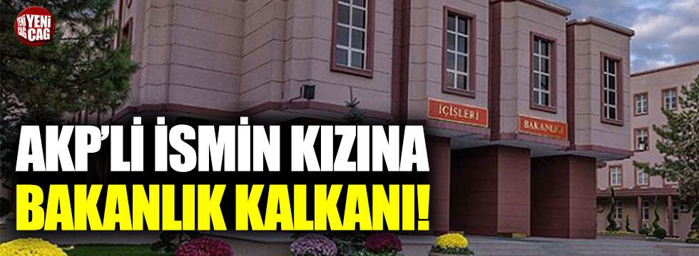 AKP'li ismin kızına bakanlık kalkanı!