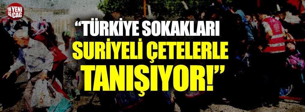 """""""Türkiye sokak aralarında Suriyeli çetelerle tanışıyor"""""""