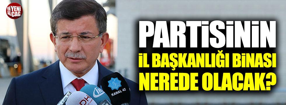 Davutoğlu'nun partisinin il başkanlığı binası nerede olacak?