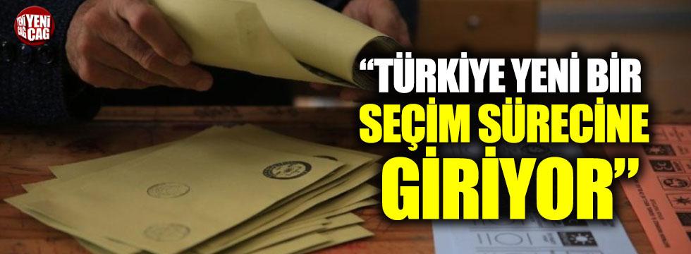 """""""Türkiye yeni bir seçim sürecine giriyor"""""""