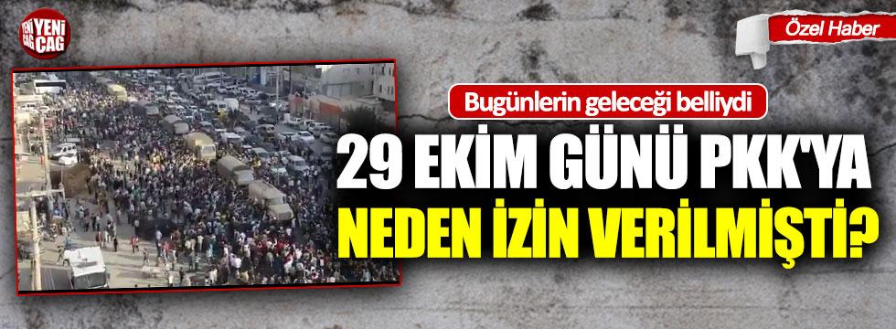 29 Ekim günü PKK'ya neden izin verilmişti?