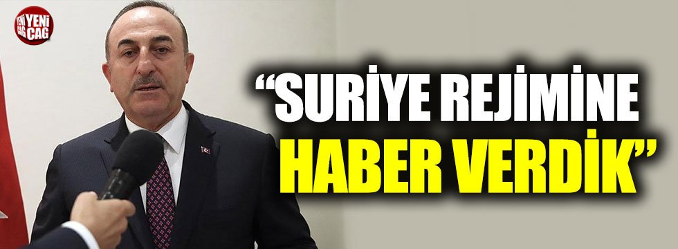 """Çavuşoğlu: """"Suriye rejimine haber verdik"""""""